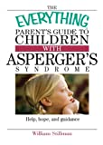 Everything Parent's Guide to Children with Asperger's Syndrome, William Stillman, 1593371535
