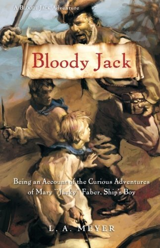 Bloody Jack: Being an Account of the Curious Adventures of Mary 'Jacky' Faber, Ship's Boy (Bloody Jack Adventures)