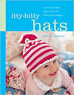 65ed1b599 Amazon.com  Itty-Bitty Hats  cute and cuddly caps to knit for babies ...