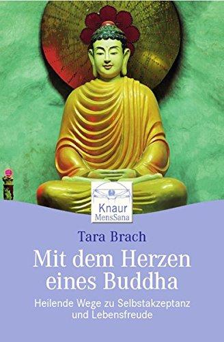 Mit dem Herzen eines Buddha: Heilende Wege zu Selbstakzeptanz und Lebensfreude Taschenbuch – 1. Dezember 2006 Tara Brach Susanne Kahn-Ackermann Knaur 3426873184