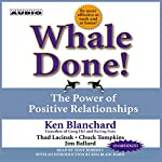 Whale Done!: The Power of Positive Relationships | Ken Blanchard