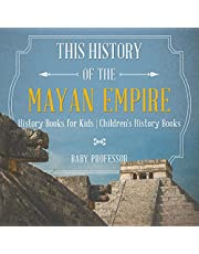 The History of the Mayan Empire: History Books for Kids | Children's History Books