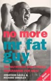No More Mr. Fat Guy, Jonathon Savill and Richardq Smedley, 0091825954
