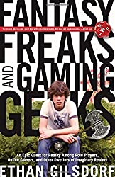 Fantasy Freaks and Gaming Geeks: An Epic Quest For Reality Among Role Players, Online Gamers, And Other Dwellers Of Imaginary Realms by Ethan Gilsdorf (2010-09-01)