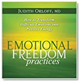 Emotional Freedom Practices: How to Transform Difficult Emotions into Positive Energy