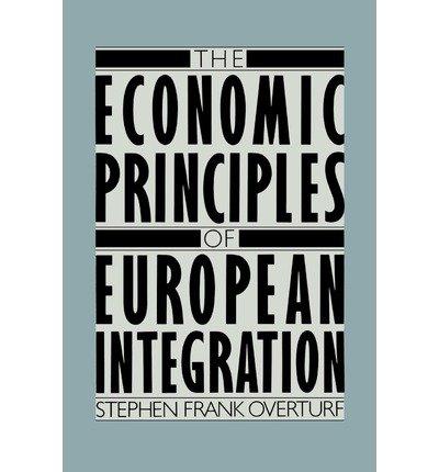 [(Economic Principles of European Integration )] [Author: Stephen Frank Overturf] [Mar-1987]