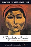 Front cover for the book I, Rigoberta Menchu: An Indian Woman in Guatemala by Rigoberta Menchu