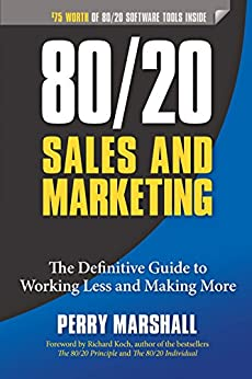 80/20 Sales and Marketing: The Definitive Guide to Working Less and Making More by [Marshall, Perry]