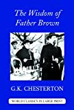 The Wisdom Of Father Brown (World Classics in Large Print: British Authors)