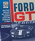 img - for Ford GT: How Ford Silenced the Critics, Humbled Ferrari and Conquered Le Mans book / textbook / text book