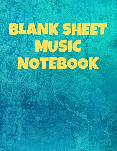 - Blank Sheet Music Notebook: Journal & Manuscript Paper for Musicans & Lyrics (100 pages, 8.5 x 11 in, 10 Staves per Page, Table of Contents) (Music Notebooks)