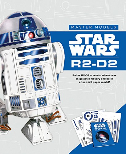 Star Wars Master Models R2-D2: Relive R2-D2's heroic adventures in galactic history and build a foot-tall paper model