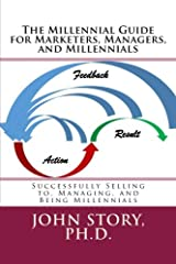 The Millennial Guide for Marketers, Managers, and Millennials: Successfully Selling to, Managing, and Being Millennial Paperback