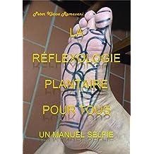 La réflexologie plantaire pour tous: Un manuel Selfie (French Edition)