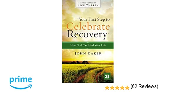 Your First Step to Celebrate Recovery: How God Can Heal Your Life ...