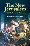 The New Jerusalem: Zionist Power in America