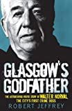 Glasgow's Godfather: The Astonishing Inside Story of Walter Norval, the City's First Crime Boss by Robert Jeffrey (Illustrated, 2 Jun 2011) Paperback