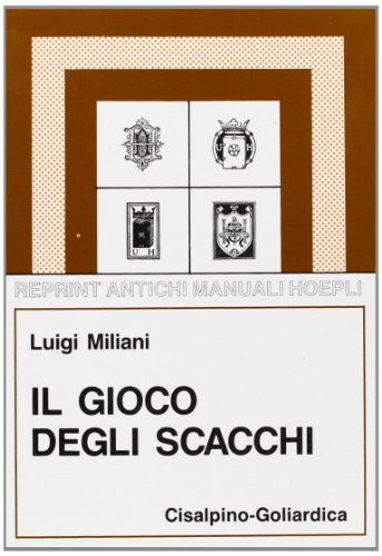 Il gioco degli scacchi (rist. anast. Milano, 1954) Luigi Miliani
