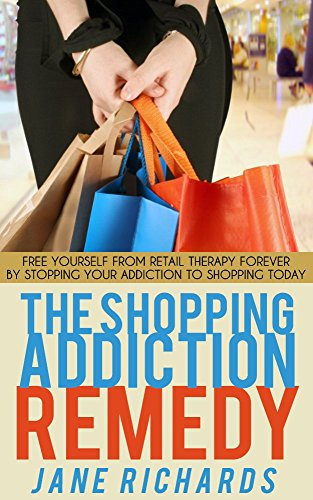 the-shopping-addiction-remedy-free-yourself-from-retail-therapy-forever-by-stopping-your-addiction-t