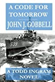 Download A Code For Tomorrow: A Todd Ingram Novel (The Todd Ingram Series) (Volume 2) in PDF ePUB Free Online