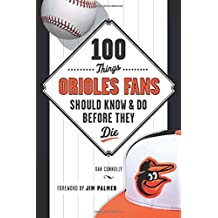 100 Things Orioles Fans Should Know & Do Before They Die