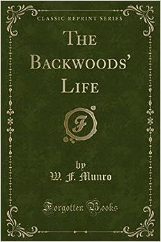 The Backwoods' Life (Classic Reprint)