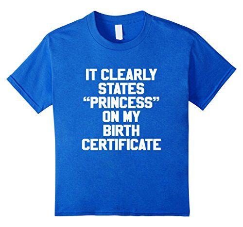es Princess On My Birth Certificate T Shirt 6 Royal Blue (Blue Birth Certificate)