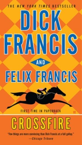 Crossfire by Dick Francis and Felix Francis