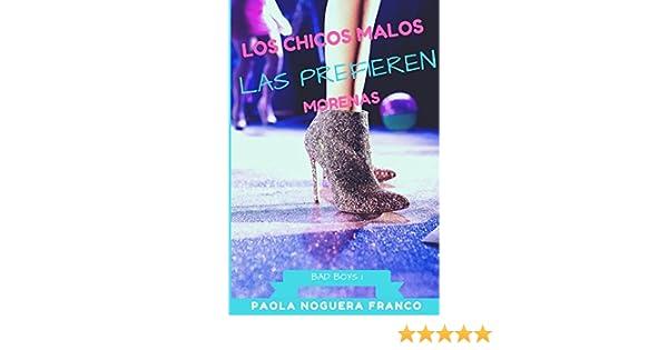 Los chicos malos las prefieren morenas (Bad Boys) (Spanish Edition): Paola Noguera Franco: 9781520637082: Amazon.com: Books