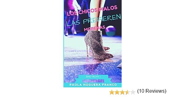 Los chicos malos las prefieren morenas (Bad Boys): Amazon.es: Paola Noguera Franco: Libros