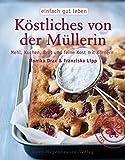 Köstliches von der Müllerin: Mehl, Kuchen, Brot und feine Kost mit Körnern (einfach gut leben)