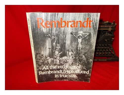 Rembrandt: All the Etchings Reproduced in True Size (Rembrandt Etching)