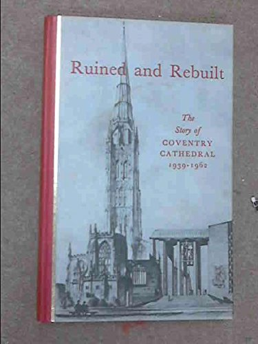 - Ruined and Rebuilt the Story of Coventry Cathedral 1939-1962