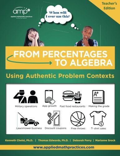 From Percentages to Algebra - Teacher's Edition: Using Authentic Problem Contexts (When Will I Ever Use This?) (Volume 3) -  Dr. Kenneth R. Chelst, Paperback
