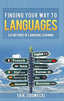 Finding Your Way to Languages: Six Methods of Language Learning (English Edition) por [Zidowecki, Erik]