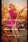 Front cover for the book Miss Callaghan Comes To Grief by James Hadley Chase