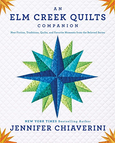 An Elm Creek Quilts Companion: New Fiction, Traditions, Quilts, and Favorite Moments from the Beloved Series ()