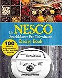 My NESCO SnackMaster Pro Dehydrator Recipe Book: 100 Delicious Every-Day Recipes including Jerky, Tea & Potpourri! (Fruits, Veggies & More Book 1)