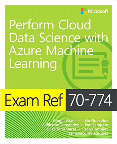 Exam Ref 70-774 Perform Cloud Data Science with Azure Machine Learning by Microsoft Press
