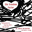 The Freedom Factor: Finding Peace by Forgiving Others... and Yourself Audiobook by Bruce Wilkinson, Mark E. Strong Narrated by Bruce Wilkinson