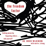The Freedom Factor: Finding Peace by Forgiving Others... and Yourself | Bruce Wilkinson,Mark E. Strong