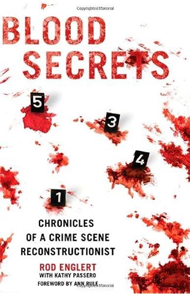 Blood Secrets Chronicles Of A Crime Scene Reconstructionist Englert Rod Passero Kathy Rule Ann 9780312564001 Amazon Com Books