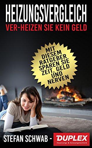 Heizungsvergleich: Ver-heizen Sie kein Geld (German Edition)