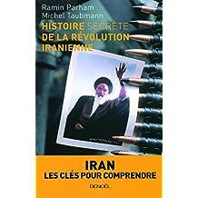HISTOIRE SECRÈTE DE LA RÉVOLUTION IRANIENNE : IRAN LES CLÉS POUR COMPRENDRE