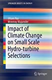 Impact of Climate Change on Small Scale Hydro-Turbine Selections, Roy, Uttam and Majumder, Mrinmoy, 9812872388