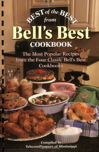 Best of the Best from Bell's Best Cookbook: The Most Popular Recipes from the Four Classic Bell's Best Cookbooks (Best of the Best Cookbook) by TelecomPioneers of Mississippi