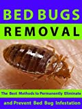Bed Bugs Removal --- The best methods to permanently eliminate and prevent bed bug infestation.