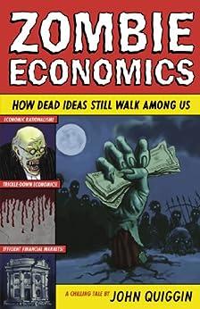 Zombie Economics: How Dead Ideas Still Walk Among Us by [Quiggin, John]
