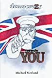 Democracy Needs You, Michael Morland, 1449063497