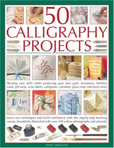 50 Calligraphy Projects: Learn skills as you go with great results: How to master all the calligraphic techniques, including cutting quills and reed ... own party invitations, birthday cards, gifts